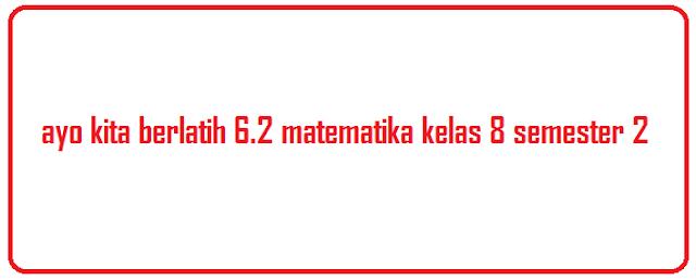 ayo kita berlatih 6.2 matematika kelas 8 semester 2
