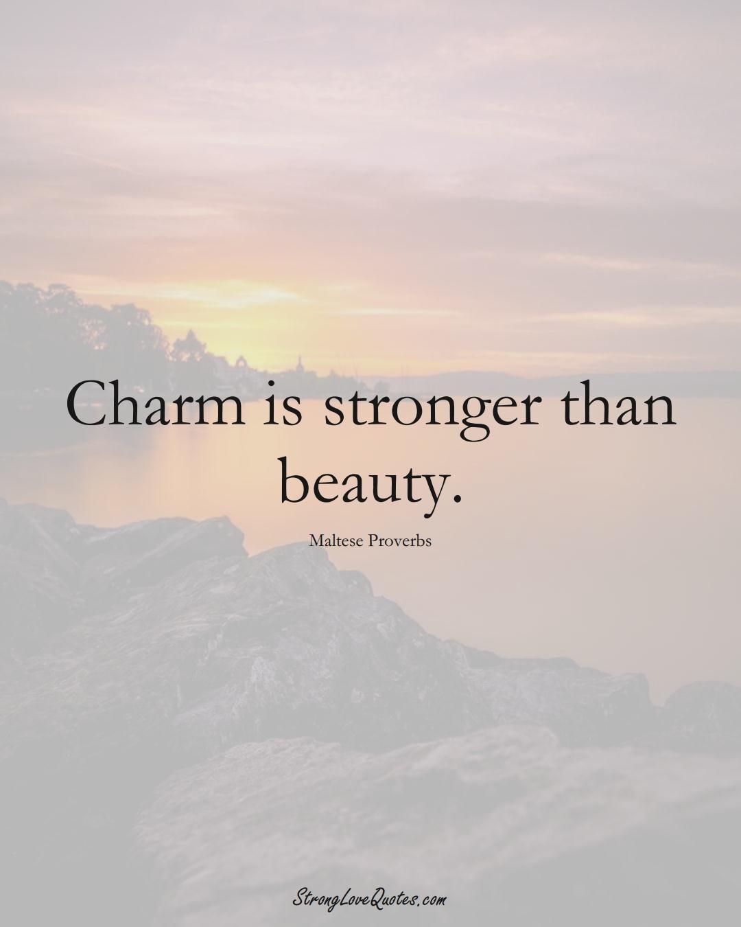 Charm is stronger than beauty. (Maltese Sayings);  #EuropeanSayings