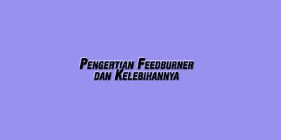 Pengertian Feedburner dan Kelebihannya