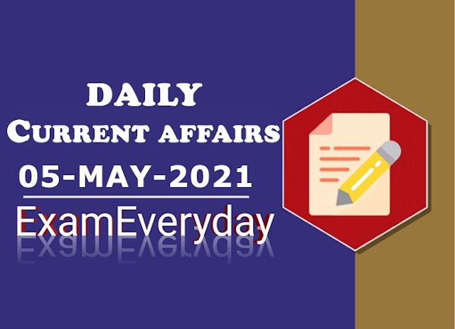 Current Affairs 05 May 2021