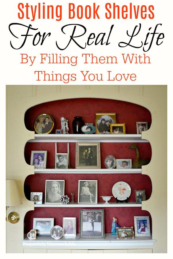 How To Style Bookshelves For Real Life by Filling them with things you love text over photo of book shelves