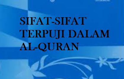 SHARE ILMU: SIFAT-SIFAT TERPUJI DI DALAM AL-QUR'AN AL-KARIM