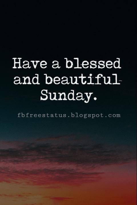 Sunday Morning Inspirational Quotes, Have a blessed and beautiful Sunday.