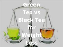 Green Tea vs Black Tea for Weight Loss