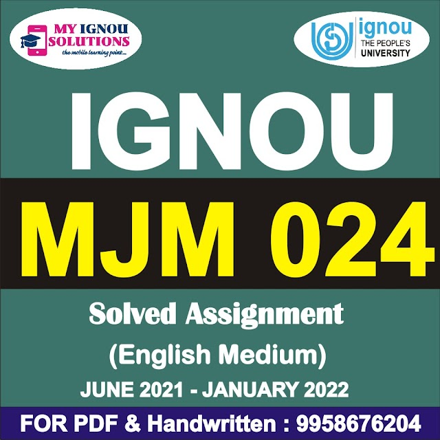 MJM 024 Solved Assignment 2021-22