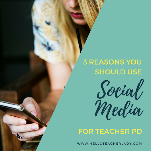 3 Reasons You Should Use Social Media for Teacher PD