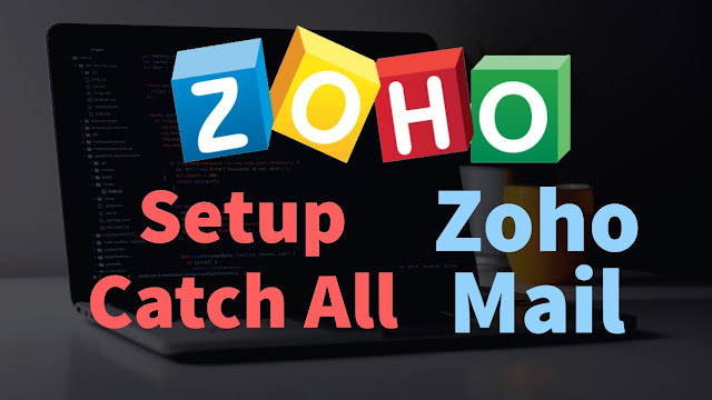 How To Enable/Setup Catch All On Zoho Email Hosting
