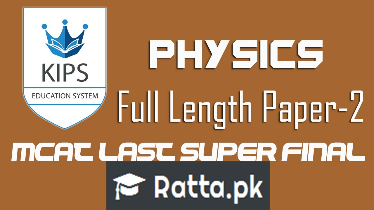 KIPS MCAT Physics Full Length Paper-2 2016| MCAT Last Super Final