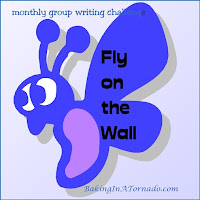 Fly on the Wall: A monthly multi-blogger writing challenge | developed and run by www.BakingInATornado.com | #MyGraphics