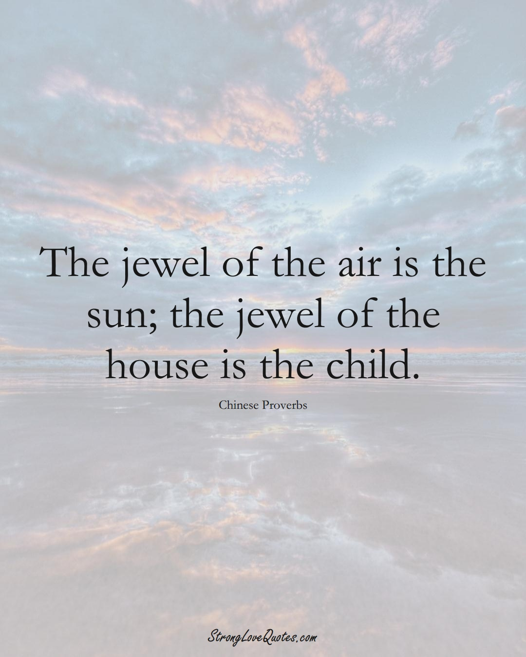 The jewel of the air is the sun; the jewel of the house is the child. (Chinese Sayings);  #AsianSayings