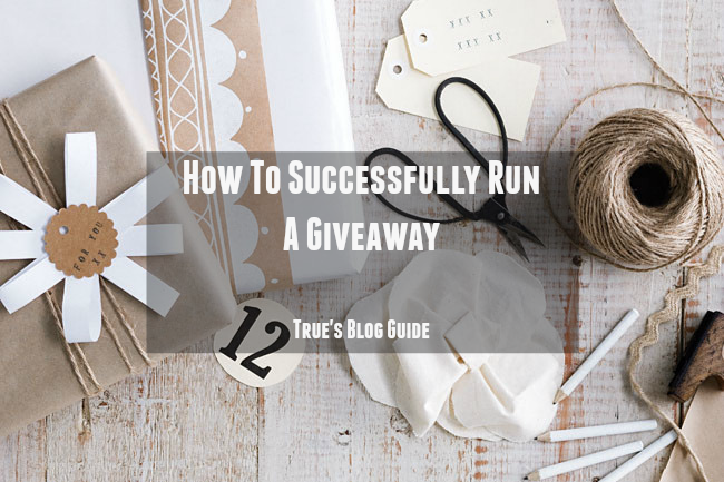 how to successfully run a giveaway true's blog guide blogging tips