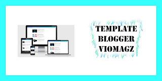 Download Template Blogger Viomagz Gratis Terbaru