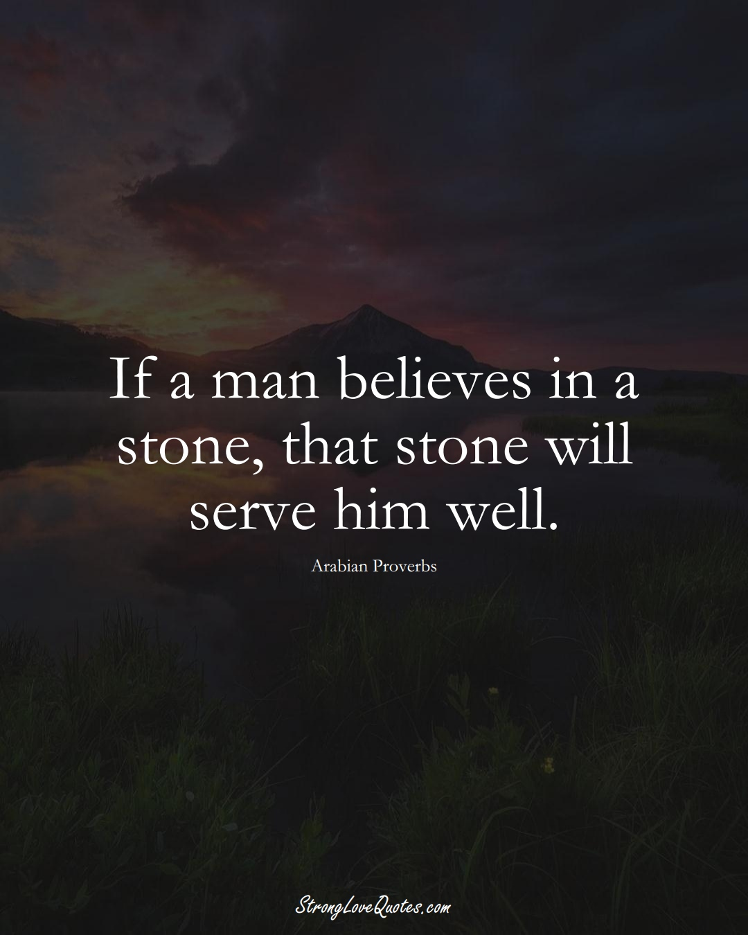 If a man believes in a stone, that stone will serve him well. (Arabian Sayings);  #aVarietyofCulturesSayings