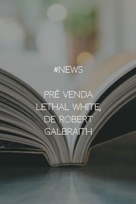 #News - Pré-venda Lethal White, de Robert Galbraith