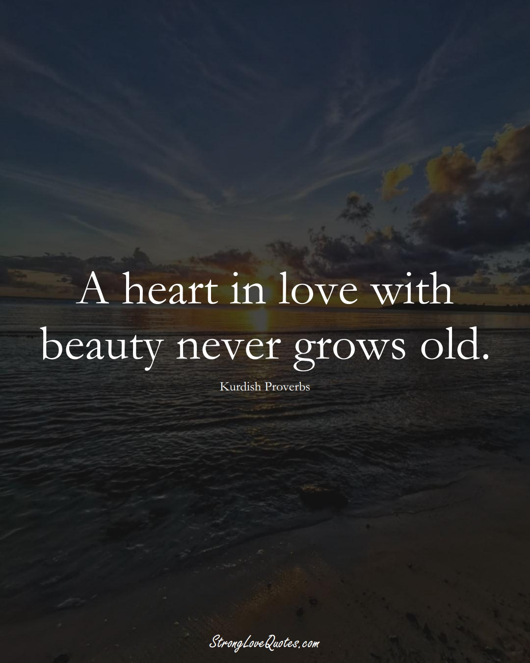 A heart in love with beauty never grows old. (Kurdish Sayings);  #aVarietyofCulturesSayings