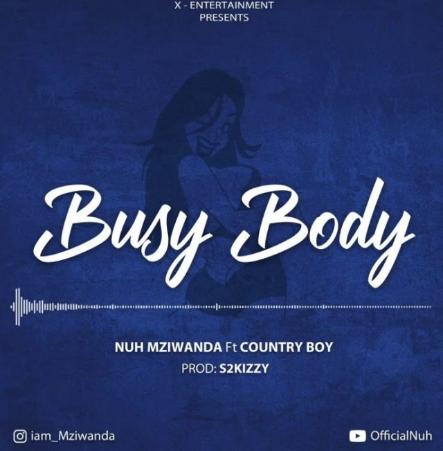 Nuh Mziwanda Ft. Country Boy – Busy Body MP3 DOWNLOAD