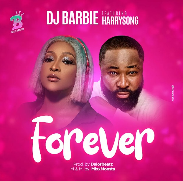 DJ Barbie – Forever FT. Harrysong (Mp3 Downloa)