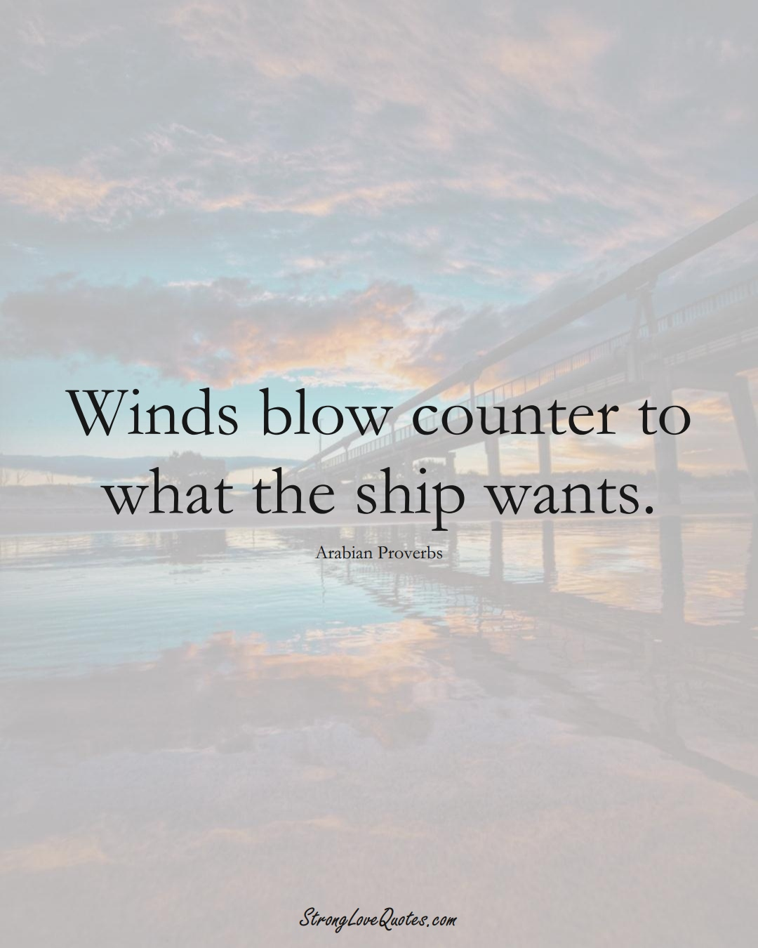 Winds blow counter to what the ship wants. (Arabian Sayings);  #aVarietyofCulturesSayings