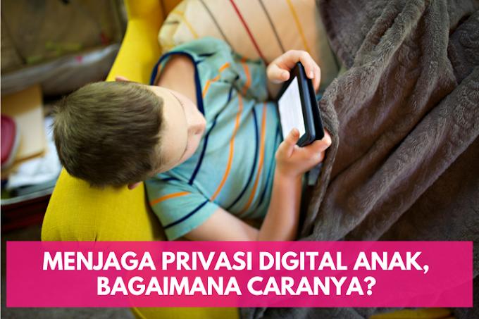 Menjaga Privasi Digital Anak, Bagaimana Caranya?