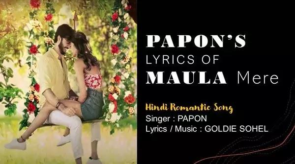 MAULA LYRICS - PAPON NEW SONG