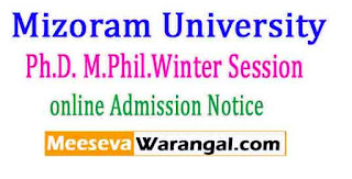 Mizoram University Ph.D. M.Phil.Winter Session 2017 online Admission Notice