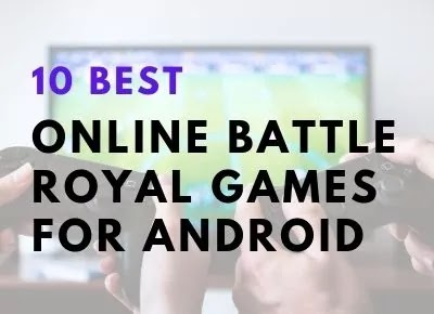 10 Best Online Battle Royale Games For Android - 2021