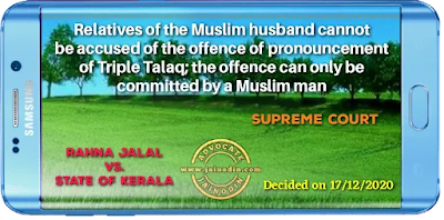 Relatives of the Muslim husband cannot be accused of the offence of pronouncement of triple talaq the offence can only be committed by a Muslim man