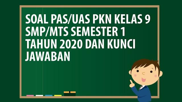 Soal PAS/UAS PKn Kelas 9 SMP/MTS Semester 1 Tahun 2020