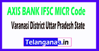AXIS BANK IFSC MICR Code Varanasi District Uttar Pradesh State