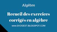 Recueil des exercices corrigés en algèbre