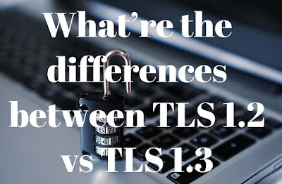 TLS: What're the differences between TLS 1.2 vs TLS 1.3