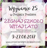 http://projectprezent.blogspot.ie/2017/06/wyzwanie-25-zegnaj-szkoo-witaj-lato.html