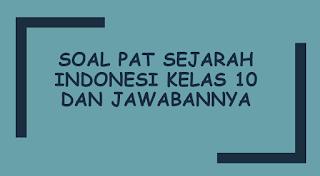 Soal PAT Sejarah Indonesi Kelas 10 dan Jawabannya