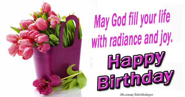 May god fill your life with radiance and joy.
