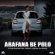 P-Star Master - Abafana Be Polo feat. Krezzy Chedar & K-Nasco