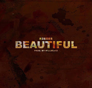 R2bees - BEAUTIFUL ( PRODUCED BY KILLBEAT - Audio Mp3)