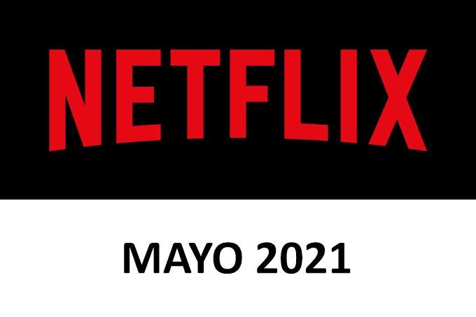Novedades y Estrenos de Netflix España Mayo 2021