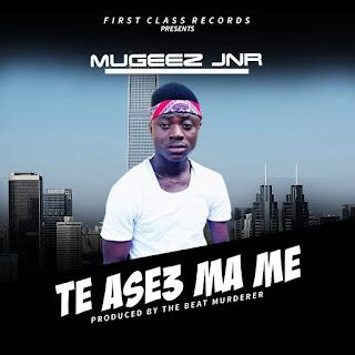 Mugeez Jnr - Te Ase3 Ma Me (Prod. by T. Flat)