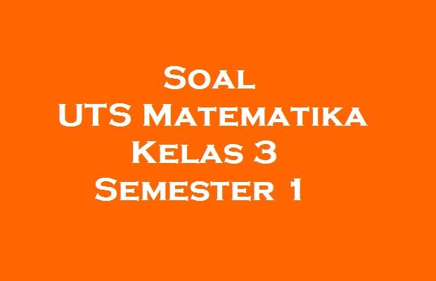 Soal Uts Matematika Kelas 3 Semester 1 Pelajaran Sd