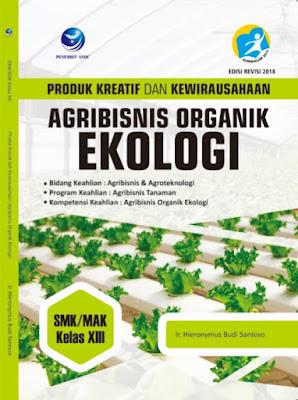 Produk Kreatif Dan Kewirausahaan Agribisnis Organik Ekologi, Bidang Keahlian: Agribisnis Dan Agroteknologi SMK/MAK Kelas XIII