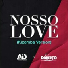 DJ AD feat. Roberto Chitsondzo - Nosso Love (Kizomba Version) (2021) [Download]