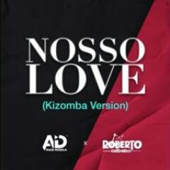 DJ AD feat. Roberto Chitsondzo - Nosso Love (Kizomba Version) (2021) [Download]
