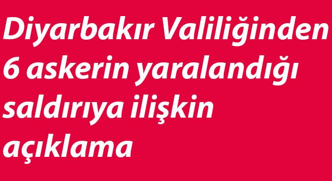 Diyarbakır Valiliğinden 6 askerin yaralandığı saldırıya ilişkin açıklama