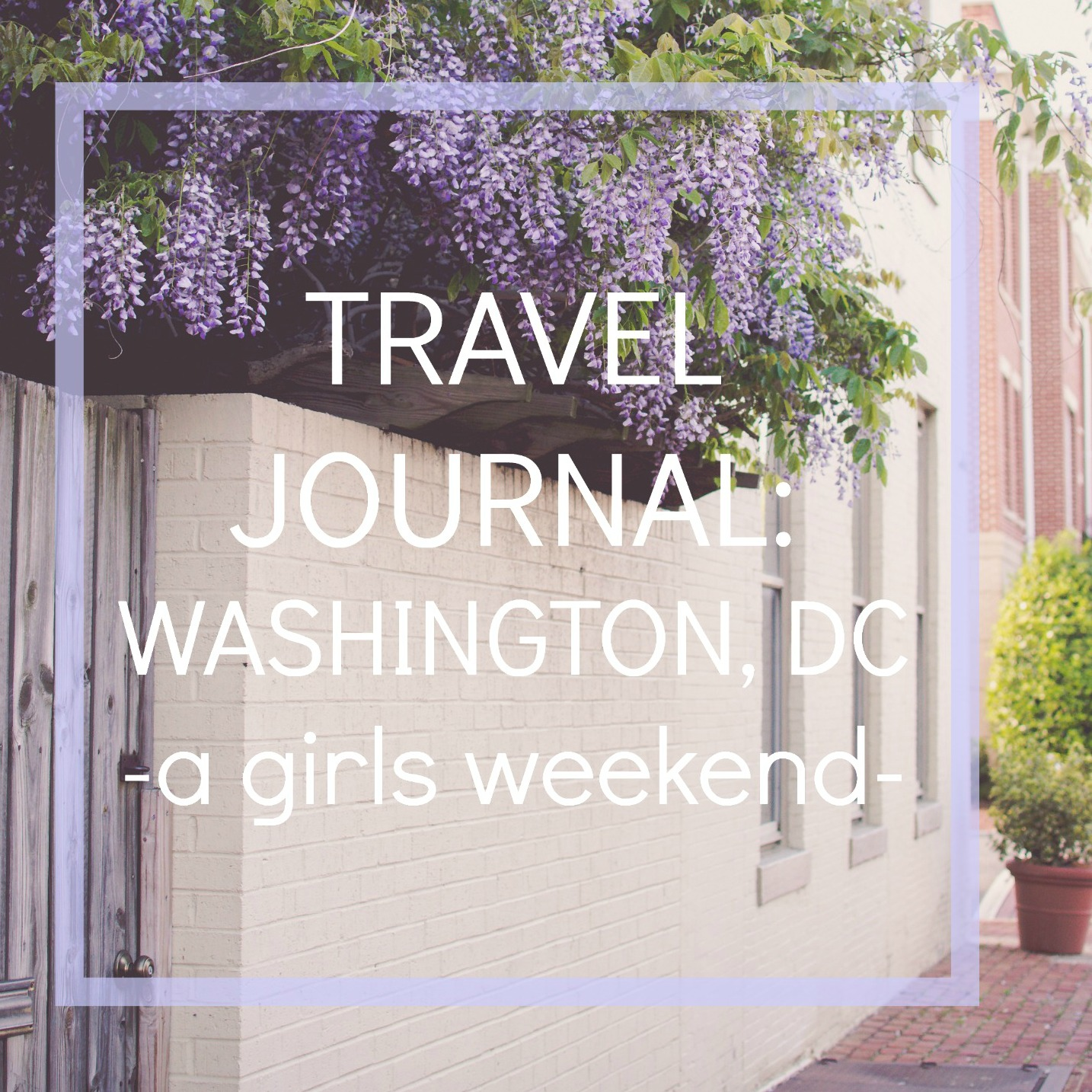 Travel Journal - A girls weekend in washington, D.C.