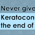 Never Give Up, Keratoconus Is Not the End of Your Life!