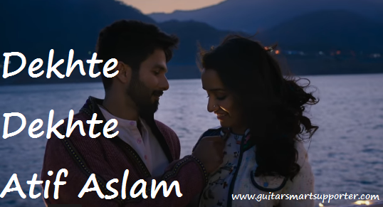 Dekhte Dekhte Guitar Chords With Lyrics ft.Atif Aslam - Guitar Smart ...