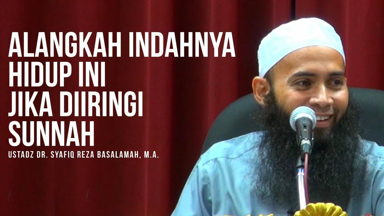[Download Audio MP3] Kajian Ust. Dr. Syafiq Reza Basalamah MA - Alangkah Indahnya Hidup Ini Jika Diiringi Sunnah