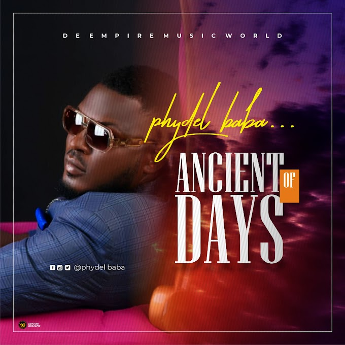 Phydel Baba – Ancient of Days | MP3 DOWNLOAD