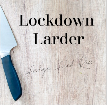 Lockdown Larder: Fridge Fried Rice