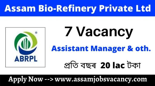 Assam Bio-Refinery Private Ltd. Recruitment 2021:Total 7 Vacancy Available